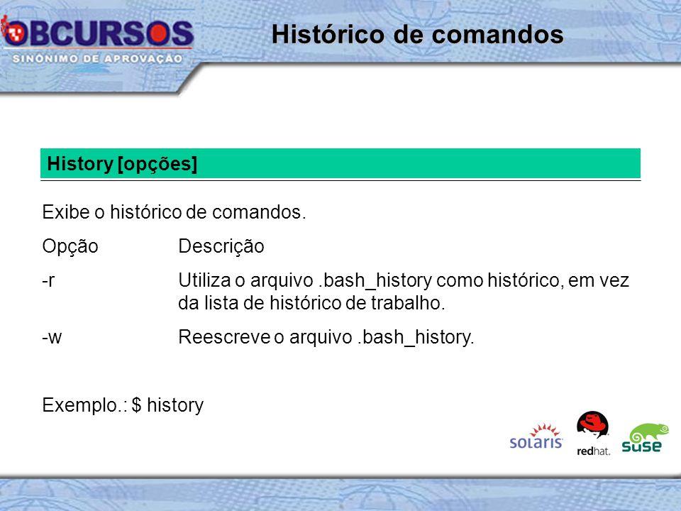 Histórico de comandos History [opções] Exibe o histórico de comandos.